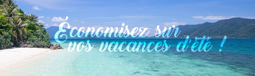 Comment faire enfin de vraies économies sur la réservation de ses vacances ?